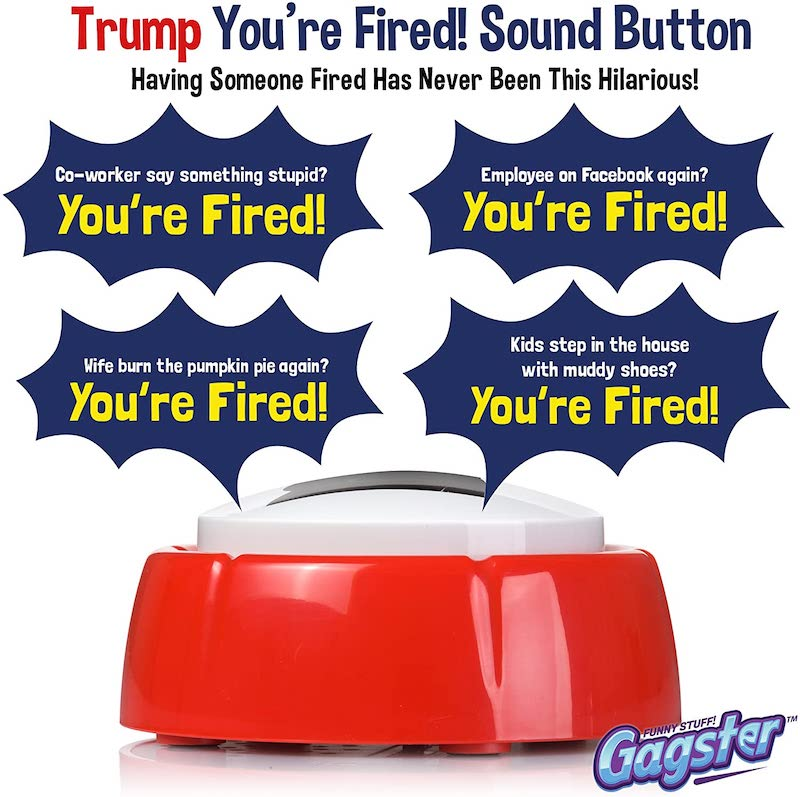 the button that says you're fired by donald trump
