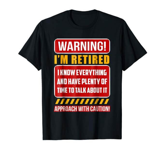 Shirt that says warning I'm Retired